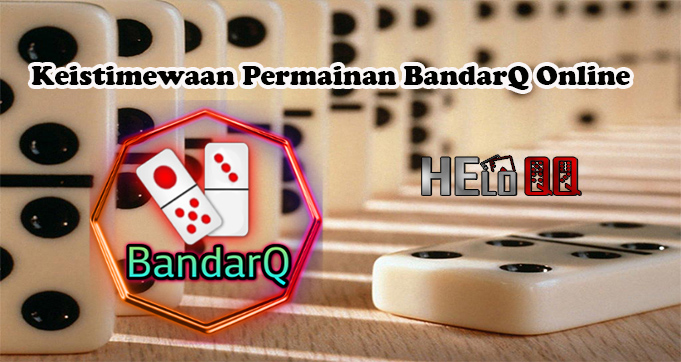 Keistimewaan Permainan BandarQ Online
