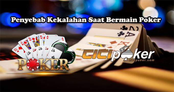 Penyebab Kekalahan Saat Bermain Poker
